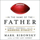 In the Name of the Father: Family, Football, and the Manning Dynasty Cover Image