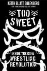 Too Sweet: Inside the Indie Wrestling Revolution Cover Image