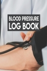 Blood Pressure Log Book: Blood Pressure Log Book, Blood Pressure Daily Log Book. 120 Story Paper Pages. 6 in x 9 in Cover. Cover Image