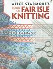 Alice Starmore's Book of Fair Isle Knitting (Dover Knitting) Cover Image