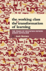 The Working Class and the Transformation of Learning: The Fraud of Education Reform Under Capitalism Cover Image