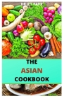 The Asian Cookbook: The 101 asian dishes with various recipes everyone needs to cook before you death. Cover Image