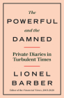 The Powerful and the Damned: Private Diaries in Turbulent Times Cover Image