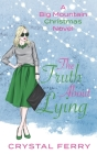 The Truth About Lying: A Big Mountain Christmas Novel Cover Image