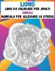 Libri da colorare per adulti - Mandala per alleviare lo stress - Animali - Lions Cover Image