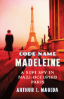 Code Name Madeleine: A Sufi Spy in Nazi-Occupied Paris Cover Image