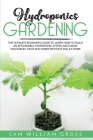 Hydroponics Gardening: The Ultimate Beginner's Guide to Learn How to Build an Affordable Hydroponic System and Grow Vegetables, Fruit and Her Cover Image