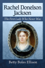 Rachel Donelson Jackson: The First Lady Who Never Was Cover Image