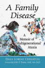 Family Disease: A Memoir of Multigenerational Ataxia Cover Image