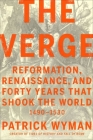 The Verge: Reformation, Renaissance, and Forty Years that Shook the World Cover Image