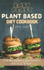 Easy-Peasy Plant Based Diet Cookbook: The No Meat Cookbook to Boost Your Health While Saving The Planet Cover Image