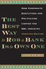 The Best Way to Rob a Bank Is to Own One: How Corporate Executives and Politicians Looted the S&L Industry Cover Image
