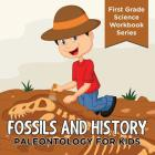 Fossils And History: Paleontology for Kids (First Grade Science Workbook Series) Cover Image