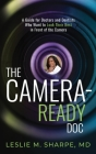 The Camera-Ready Doc: A Guide for Doctors and Dentists Who Want to Look Their Best in Front of the Camera Cover Image
