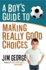A Boy's Guide to Making Really Good Choices Cover Image