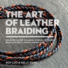 The Art of Leather Braiding: Beginner's Guide to Making Jewelry, Pendants, Bracelets, Belts, Straps, and Key Fobs Cover Image