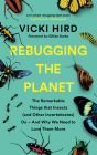Rebugging the Planet: The Remarkable Things That Insects (and Other Invertebrates) Do - And Why We Need to Love Them More Cover Image