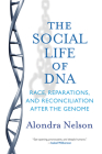 The Social Life of DNA: Race, Reparations, and Reconciliation After the Genome Cover Image
