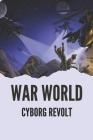 War World: Cyborg Revolt: Cyberpunk Novel Cover Image
