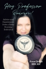 Hey, Professor Quinn!: Advice and Experiences from a Sassy Nursing Instructor Cover Image