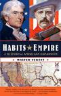 Habits of Empire: A History of American Expansionism Cover Image