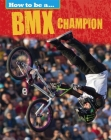 How to be a... BMX Champion (How To Be a Champion) Cover Image