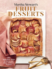Martha Stewart's Fruit Desserts: 100+ Delicious Ways to Savor the Best of Every Season: A Baking Book Cover Image