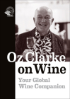Oz Clarke on Wine: Your Global Wine Companion Cover Image