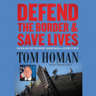 Defend the Border and Save Lives: Solving Our Most Important Humanitarian and Security Crisis Cover Image