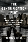 The Gentrification Plot: New York and the Postindustrial Crime Novel (Literature Now) Cover Image