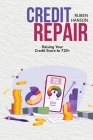 Credit Repair: Raising Your Credit Score To 720+ Cover Image