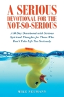 A Serious Devotional for the Not-So-Serious: A 30 Day Devotional with Serious Spiritual Thoughts for Those Who Don't Take Life Too Seriously Cover Image