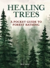 Healing Trees: A Pocket Guide to Forest Bathing Cover Image