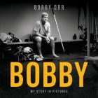 Bobby: My Story in Pictures Cover Image