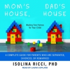Mom's House, Dad's House: Making Two Homes for Your Child: A Complete Guide for Parents Who Are Separated, Divorced, or Remarried Cover Image