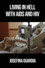 Living in Hell with AIDS and HIV Cover Image