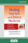 Healing Your Eyes with Chinese Medicine: Acupuncture, Acupressure, & Chinese Herb (16pt Large Print Edition) Cover Image
