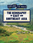 The Geography of East and Southeast Asia (Explore the World) Cover Image