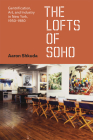 The Lofts of SoHo: Gentrification, Art, and Industry in New York, 1950–1980 (Historical Studies of Urban America) Cover Image