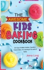 The Awesome Kids Baking Cookbook: 50+ Easy-To-Make Cookies, Cupcakes, Treats & More, For Learning & Fun with all family Cover Image
