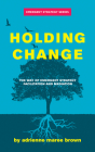 Holding Change: The Way of Emergent Strategy Facilitation and Mediation Cover Image