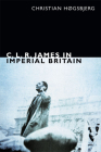 C. L. R. James in Imperial Britain (C.L.R. James Archives) Cover Image