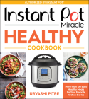 Instant Pot Miracle Healthy Cookbook: More than 100 Easy Healthy Meals for Your Favorite Kitchen Device Cover Image
