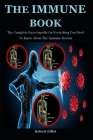 The Immune Guide: The Complete Encyclopedia On Everything You Need To Know About The Immune System Cover Image