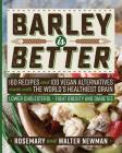 Barley is Better: 160 Recipes and 100 Vegan Alternatives made with the World's Healthiest Grain Cover Image