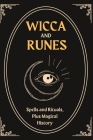 Wicca and Runes: Spells and Rituals, Plus Magical History Cover Image