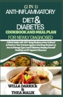 2 in 1 Anti-Inflammatory Diet & Diabetes Cookbook and Meal Plan for Newly Diagnosed: 4 Week Guide With 100+ Tasty Recipes On How To Boost & Restore Yo Cover Image