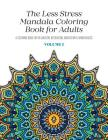 The Less Stress Mandala Coloring Book for Adults Volume 1: A Coloring Book for Relaxation, Recreation, Meditation and Mindfulness Cover Image