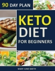 Keto Diet 90 Day Plan for Beginners: 100 Pages ketogenic Diet Plan (Essential Guide to Living Healthy Book) Cover Image