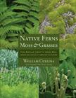 Native Ferns, Moss, and Grasses: From Emerald Carpet to Amber Wave, Serene and Sensuous Plants for theGarden Cover Image